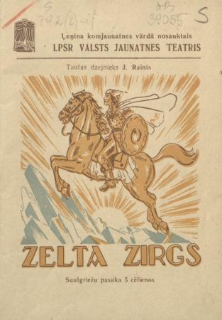 """""""Zelta zirgs"""" : Saulgriežu pasaka 5 cēlienos : Tautas dzejnieks J. Rainis ; LPSR Valsts Jaunatnes teātris : [izrādes programma]"""