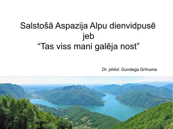 """Salstošā Aspazija Alpu dienvidpusē jeb """"Tas viss mani galēja nost"""""""